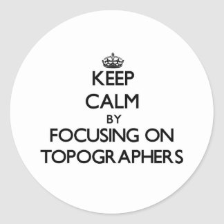 Keep Calm by focusing on Topographers Sticker