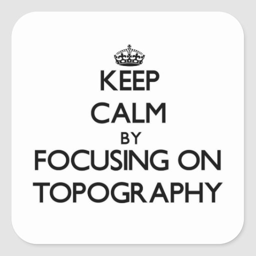 Keep Calm by focusing on Topography Stickers