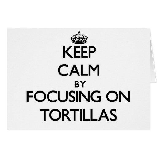 Keep Calm by focusing on Tortillas Greeting Card