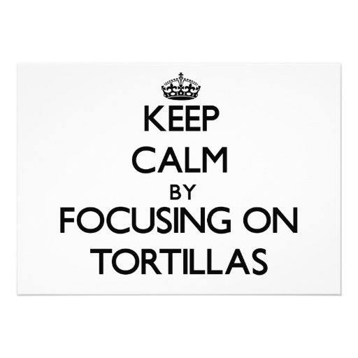 Keep Calm by focusing on Tortillas Custom Invitation