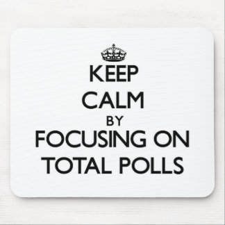 Keep Calm by focusing on Total Polls Mousepads