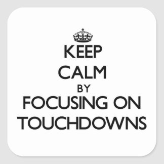 Keep Calm by focusing on Touchdowns Stickers