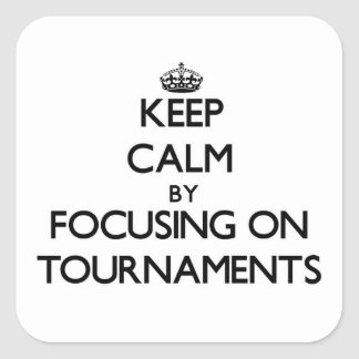 Keep Calm by focusing on Tournaments Square Sticker