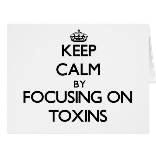 Keep Calm by focusing on Toxins Greeting Cards