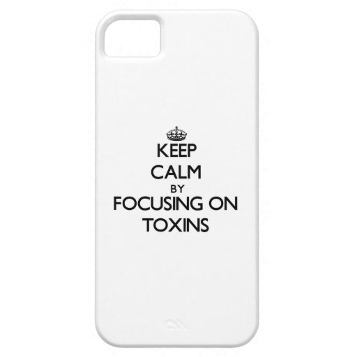 Keep Calm by focusing on Toxins Cover For iPhone 5/5S