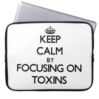 Keep Calm by focusing on Toxins Computer Sleeves