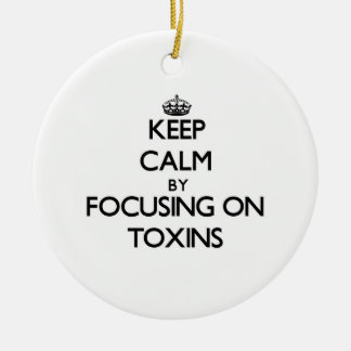 Keep Calm by focusing on Toxins Christmas Ornaments