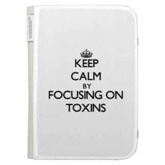 Keep Calm by focusing on Toxins Kindle 3 Cases