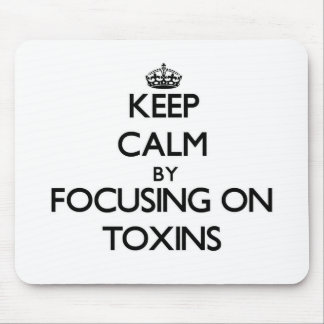 Keep Calm by focusing on Toxins Mouse Pad