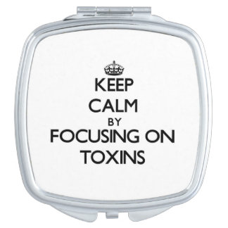 Keep Calm by focusing on Toxins Travel Mirrors