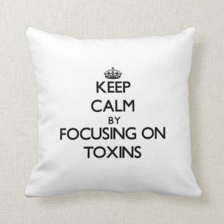 Keep Calm by focusing on Toxins Pillow