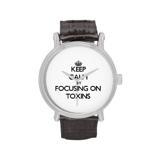 Keep Calm by focusing on Toxins Wrist Watches