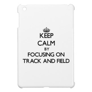 Keep Calm by focusing on Track And Field Case For The iPad Mini