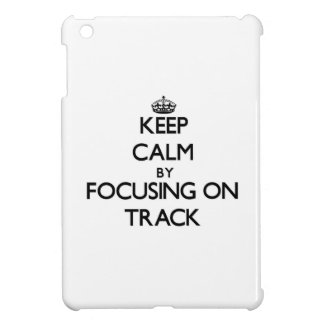 Keep Calm by focusing on Track iPad Mini Cases