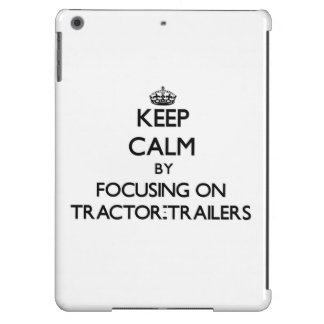 Keep Calm by focusing on Tractor-Trailers Cover For iPad Air