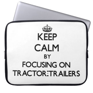 Keep Calm by focusing on Tractor-Trailers Laptop Sleeves