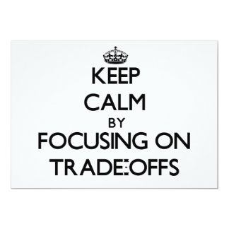 """Keep Calm by focusing on Trade-Offs 5"""" X 7"""" Invitation Card"""