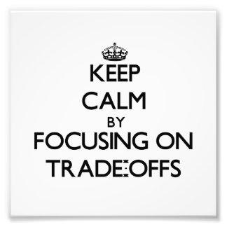 Keep Calm by focusing on Trade-Offs Photographic Print