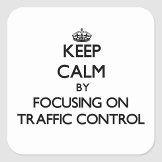 Keep Calm by focusing on Traffic Control Stickers