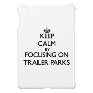 Keep Calm by focusing on Trailer Parks Cover For The iPad Mini