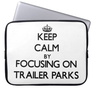 Keep Calm by focusing on Trailer Parks Computer Sleeve