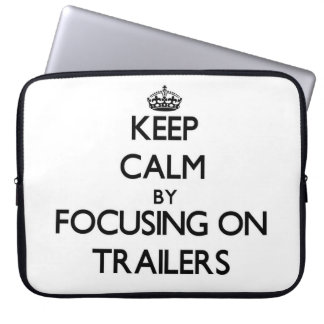 Keep Calm by focusing on Trailers Laptop Sleeves