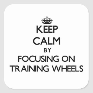 Keep Calm by focusing on Training Wheels Square Stickers