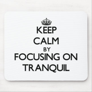 Keep Calm by focusing on Tranquil Mousepads