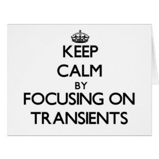 Keep Calm by focusing on Transients Greeting Cards