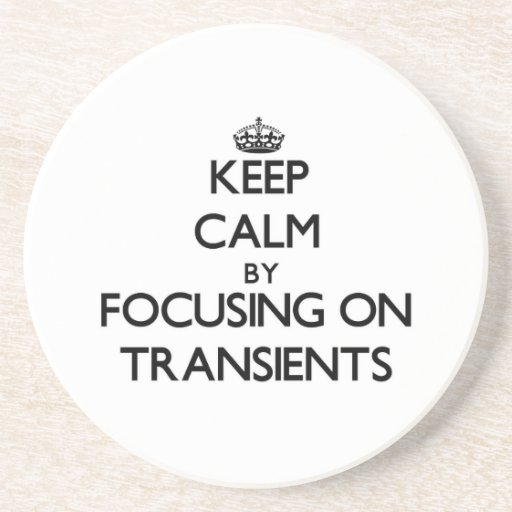 Keep Calm by focusing on Transients Drink Coasters