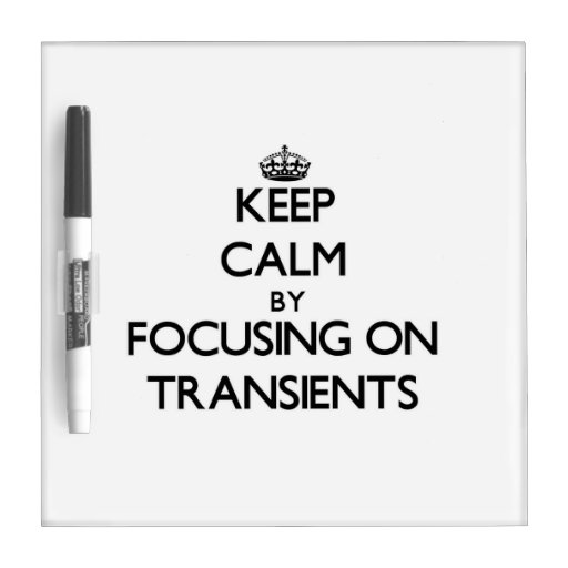 Keep Calm by focusing on Transients Dry Erase Boards
