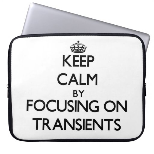 Keep Calm by focusing on Transients Computer Sleeves