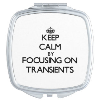 Keep Calm by focusing on Transients Travel Mirrors