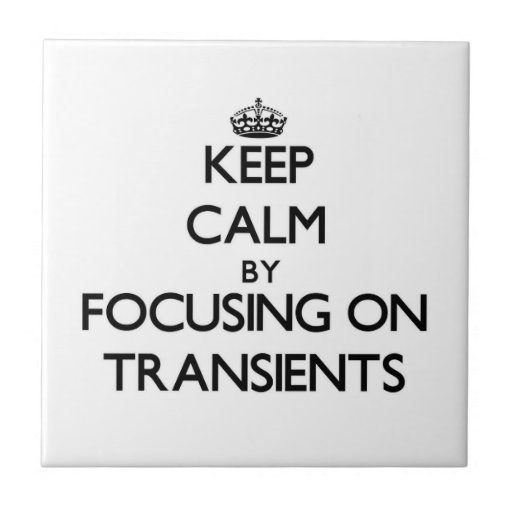 Keep Calm by focusing on Transients Tile