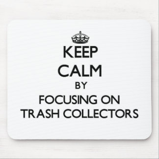 Keep Calm by focusing on Trash Collectors Mouse Pads