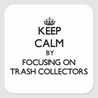 Keep Calm by focusing on Trash Collectors Square Sticker