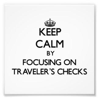 Keep Calm by focusing on Traveler'S Checks Photo Print
