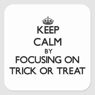 Keep Calm by focusing on Trick Or Treat Stickers