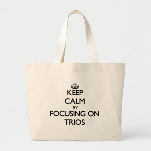 Keep Calm by focusing on Trios Tote Bags