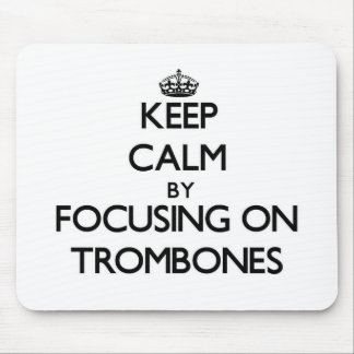 Keep Calm by focusing on Trombones Mouse Pads