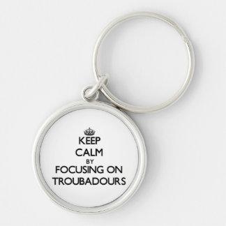 Keep Calm by focusing on Troubadours Keychain