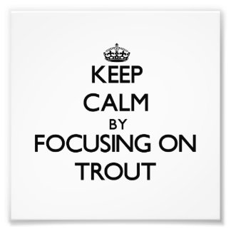 Keep Calm by focusing on Trout Photo Art