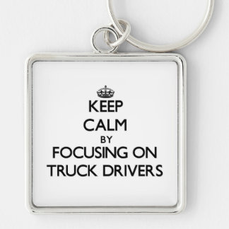 Keep Calm by focusing on Truck Drivers Keychain
