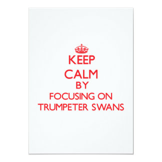 Keep calm by focusing on Trumpeter Swans Invite