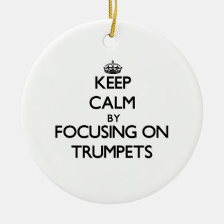 Keep Calm by focusing on Trumpets Christmas Ornament