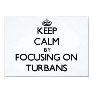 Keep Calm by focusing on Turbans 13 Cm X 18 Cm Invitation Card