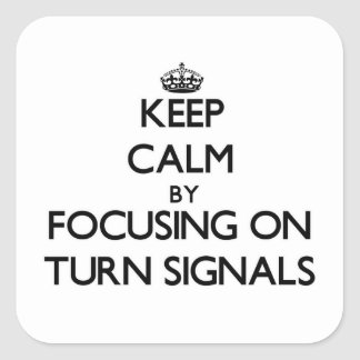 Keep Calm by focusing on Turn Signals Square Sticker