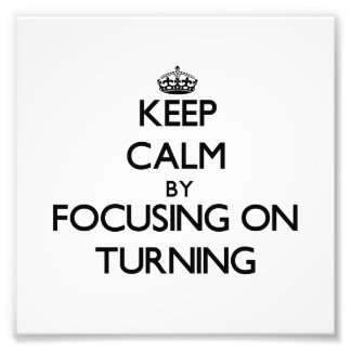 Keep Calm by focusing on Turning Photograph
