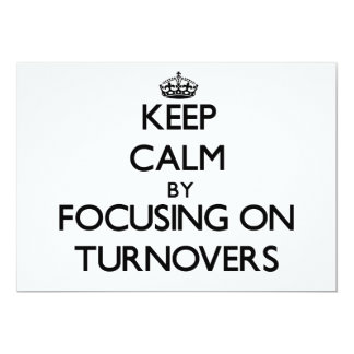Keep Calm by focusing on Turnovers 13 Cm X 18 Cm Invitation Card