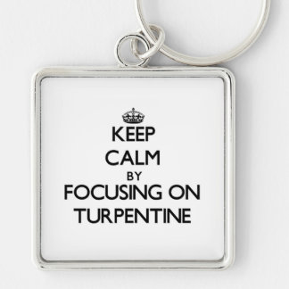 Keep Calm by focusing on Turpentine Key Chains